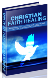 Christian Faith Healing And The Power Of Miracles