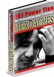 101 Power Tips For Preventing and Treating Headaches